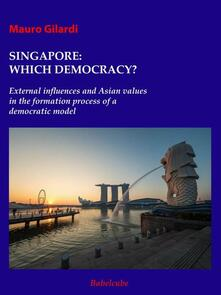 Singapore:which Democracy? External Influences And Asian Values In The Formation Process Of A Democratic Model