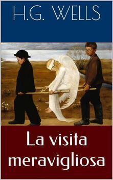 La Visita Meravigliosa - Herbert George Wells,Bianca Rita Cataldi - ebook