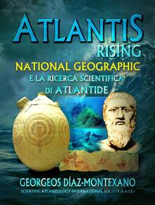 Atlantis Rising National Geographic E La Ricerca Scientifica Di Atlantide. - Georgeos Díaz-Montexano - ebook