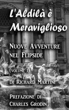 L'Aldila e Meraviglioso: Nuove Avventure nel Flipside (volume 1) - Richard Martini - ebook
