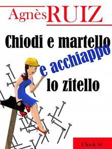 Chiodi E Martello E Acchiappo Lo Zitello - Agnès Ruiz - ebook