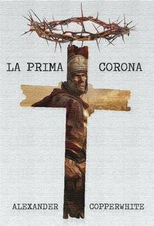 La Prima Corona - Alexander Copperwhite - ebook