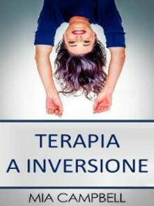 Terapia a inversione - Mia Campbell - ebook