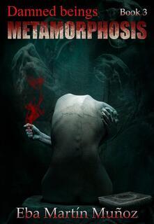 Damned Beings. Metamorphosis (Book 3)