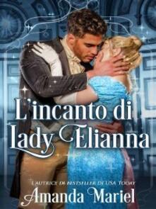 L'incanto di Lady Elianna - Amanda Mariel - ebook