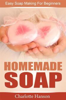 Homemade Soap: Easy Soap Making For Beginners
