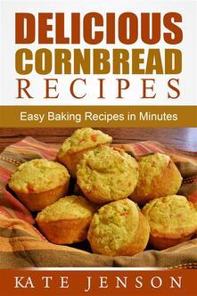 Delicious Cornbread Recipes: Easy Baking Recipes in Minutes