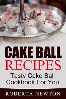 Cake Ball Recipes: Tasty Cake Ball Cookbook For You