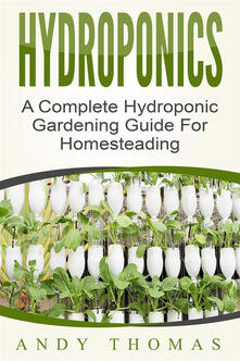 Hydroponics: A Complete Hydroponic Gardening Guide For Homesteading