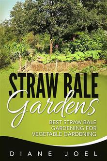 Straw bale gardens. Best straw bale gardening for vegetable gardening