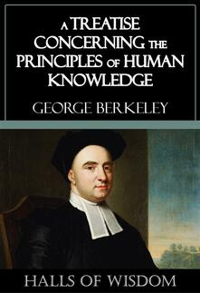 A Treatise Concerning the Principles of Human Knowledge [Halls of Wisdom]