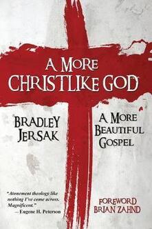 A More Christlike God - A More Beautiful Gospel