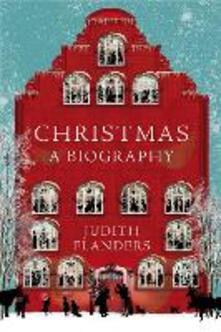 Christmas: A Biography - Judith Flanders - cover
