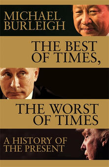 The Best of Times, The Worst of Times: A History of Now - Michael Burleigh - cover