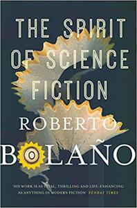 The Spirit of Science Fiction - Roberto Bolano - cover