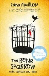 Libro in inglese The Bone Sparrow: Shortlisted for the Cilip Carnegie Medal 2017  - Zana Fraillon