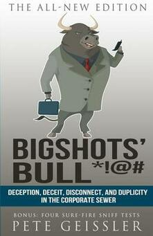 Bigshots' Bull: Deception, Deceit, Disconnect, and Duplicity in the Corporate Sewer