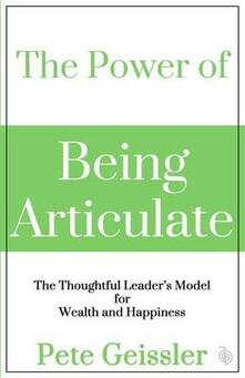 The Power of Being Articulate: The Thoughtful Leader's Model for Wealth and Happiness