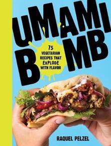 Umami Bomb: 75 Vegetarian Recipes That Explode with Flavor - Raquel Pelzel - cover