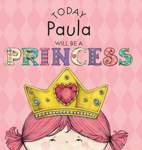 Today Paula Will Be a Princess - Paula Croyle - cover