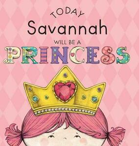 Today Savannah Will Be a Princess - Paula Croyle - cover