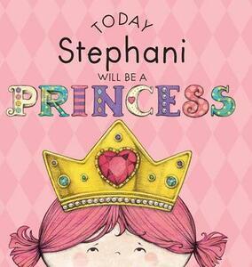 Today Stephani Will Be a Princess - Paula Croyle - cover