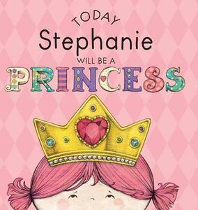 Today Stephanie Will Be a Princess - Paula Croyle - cover