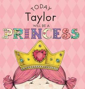 Today Taylor Will Be a Princess - Paula Croyle - cover