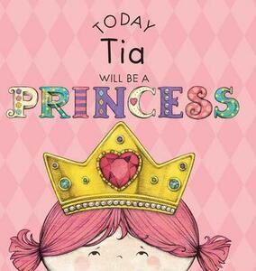 Today Tia Will Be a Princess - Paula Croyle - cover
