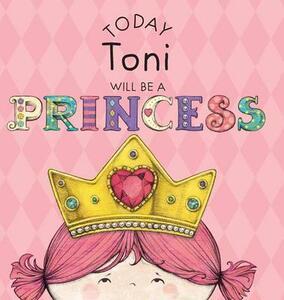 Today Toni Will Be a Princess - Paula Croyle - cover