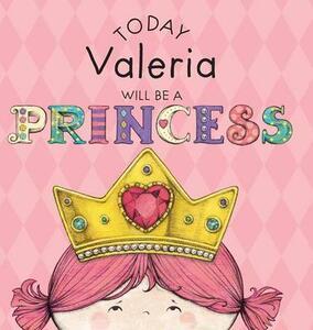 Today Valeria Will Be a Princess - Paula Croyle - cover