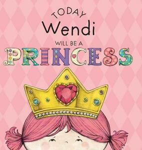 Today Wendi Will Be a Princess - Paula Croyle - cover