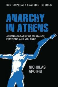 Anarchy in Athens: An Ethnography of Militancy, Emotions and Violence - Nicholas Apoifis - cover