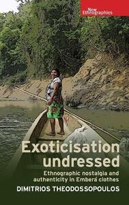 Exoticisation Undressed: Ethnographic Nostalgia and Authenticity in Embera Clothes - Dimitrios Theodossopoulos - cover