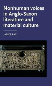 Nonhuman Voices in Anglo-Saxon Literature and Material Culture - James Paz - cover