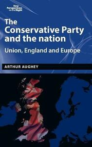 The Conservative Party and the Nation: Union, England and Europe - Arthur Aughey - cover