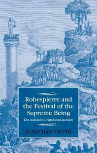 Robespierre and the Festival of the Supreme Being: The Search for a Republican Morality - Jonathan Smyth - cover