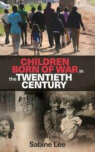 Children Born of War in the Twentieth Century - Sabine Lee - cover