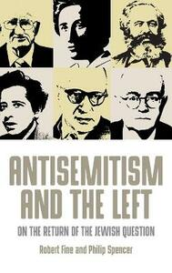 Antisemitism and the Left: On the Return of the Jewish Question - Robert Fine,Philip Spencer - cover