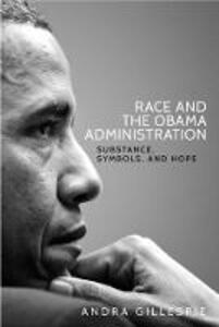 Race and the Obama Administration: Substance, Symbols, and Hope - Andra Gillespie - cover