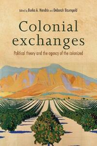 Colonial Exchanges: Political Theory and the Agency of the Colonized - cover