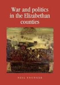 War and Politics in the Elizabethan Counties - Neil Younger - cover