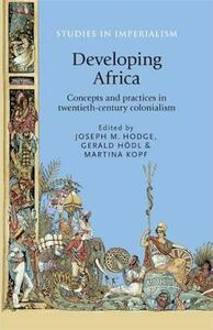 Developing Africa: Concepts and Practices in Twentieth-Century Colonialism - cover