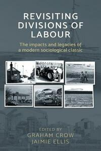 Revisiting <i> Divisions of Labour </I>: The Impacts and Legacies of a Modern Sociological Classic - cover