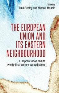 The European Union and its Eastern Neighbourhood: Europeanisation and its Twenty-First-Century Contradictions - cover