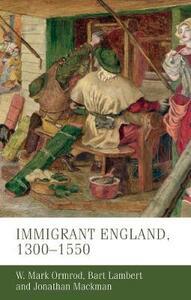 Immigrant England, 1300-1550 - W. Mark Ormrod,Bart Lambert,Jonathan Mackman - cover