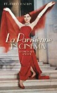 <I>La Parisienne</i> in Cinema: Between Art and Life - Felicity Chaplin - cover