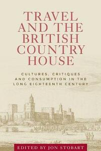 Travel and the British Country House: Cultures, Critiques and Consumption in the Long Eighteenth Century - cover