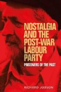 Nostalgia and the Post-War Labour Party: Prisoners of the Past - Richard Jobson - cover