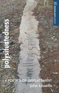 Polysituatedness: A Poetics of Displacement - John Kinsella - cover